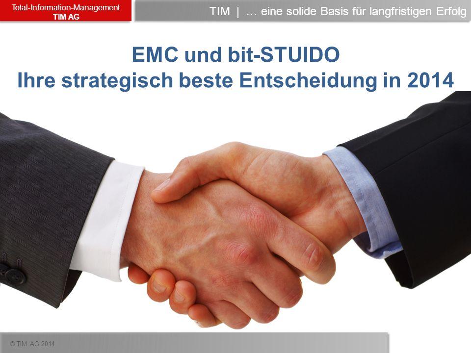 ® TIM AG 2014 Total-Information-Management TIM AG TIM   … eine solide Basis für langfristigen Erfolg EMC und bit-STUIDO Ihre strategisch beste Entsche