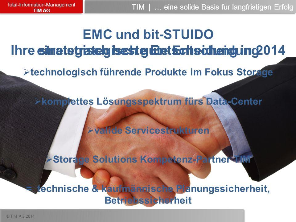 ® TIM AG 2014 Total-Information-Management TIM AG TIM   … eine solide Basis für langfristigen Erfolg EMC und bit-STUIDO eine strategisch gute Entschei