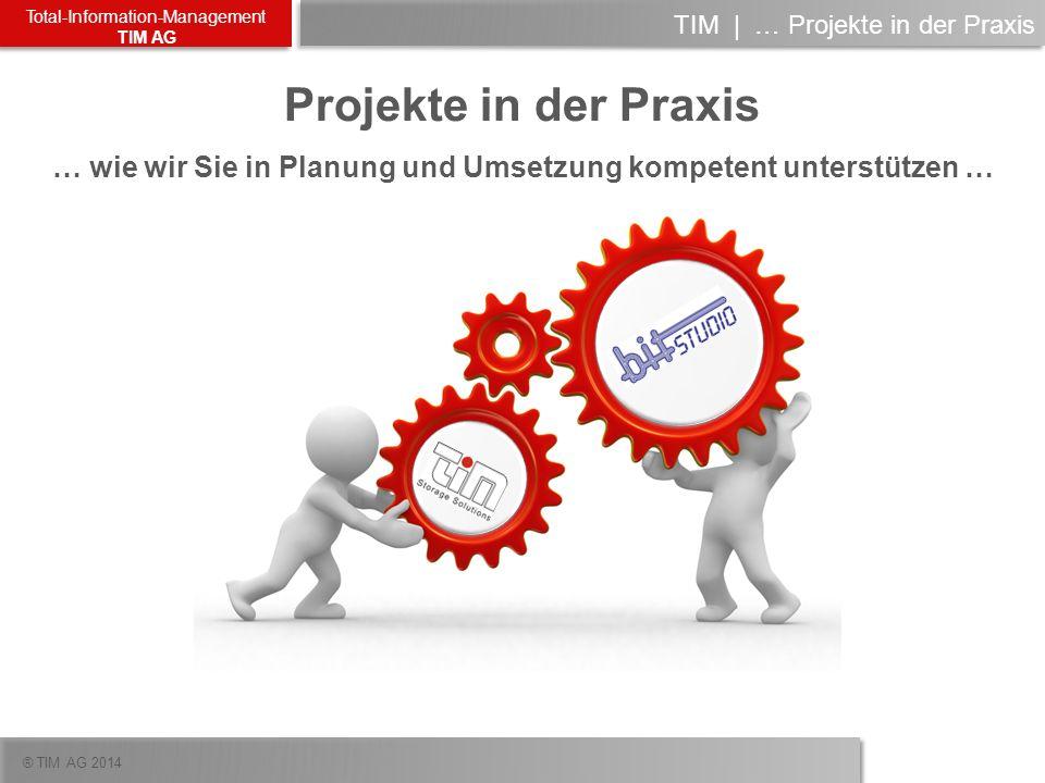 ® TIM AG 2014 Total-Information-Management TIM AG Projekte in der Praxis … wie wir Sie in Planung und Umsetzung kompetent unterstützen … TIM   … Proje