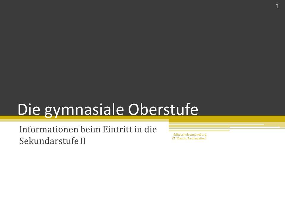 Die gymnasiale Oberstufe Informationen beim Eintritt in die Sekundarstufe II 1 Stiftsschule Amöneburg (T.