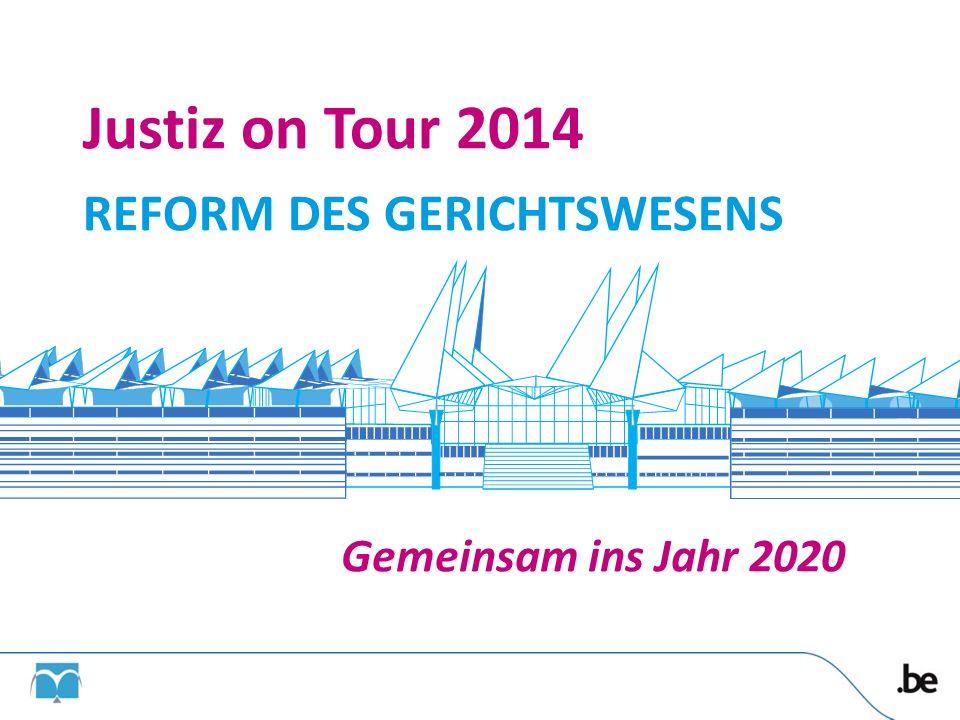 Gemeinsam ins Jahr 2020 Justiz on Tour 2014 REFORM DES GERICHTSWESENS 1