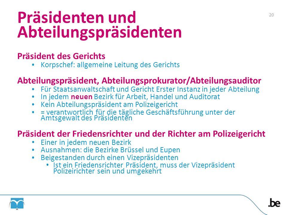Präsidenten und Abteilungspräsidenten Präsident des Gerichts Korpschef: allgemeine Leitung des Gerichts Abteilungspräsident, Abteilungsprokurator/Abte