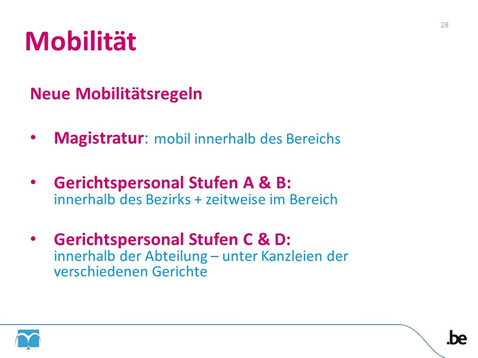 Mobilität Neue Mobilitätsregeln Magistratur: mobil innerhalb des Bereichs Gerichtspersonal Stufen A & B: innerhalb des Bezirks + zeitweise im Bereich