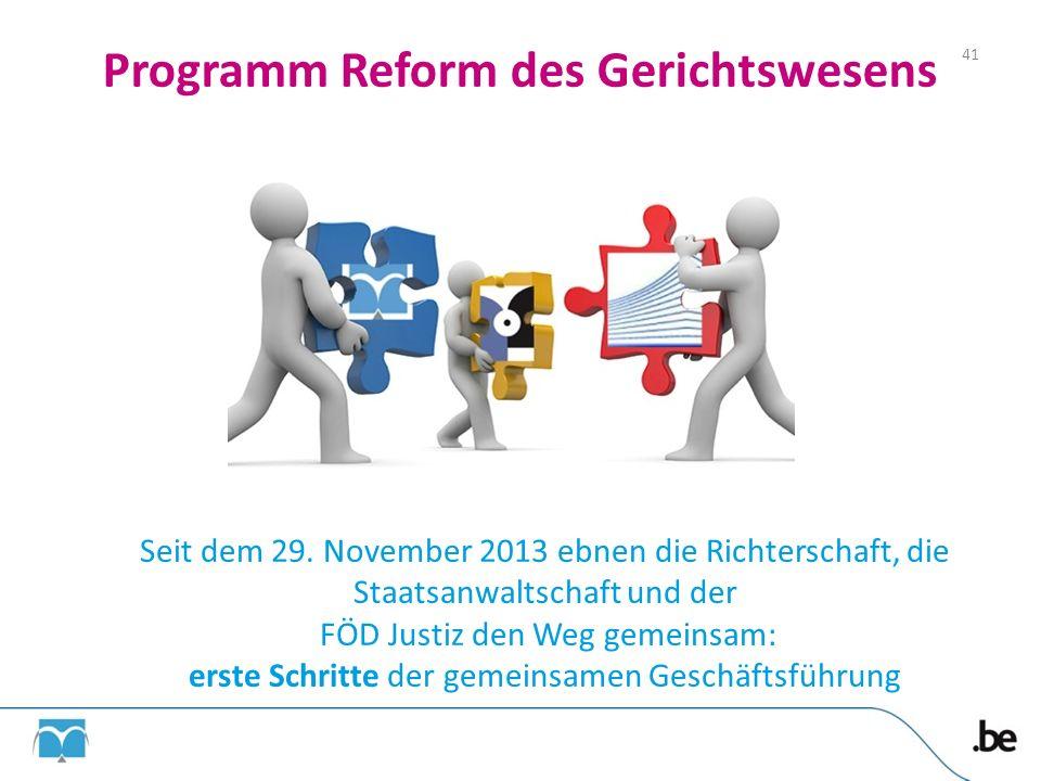 Programm Reform des Gerichtswesens Seit dem 29. November 2013 ebnen die Richterschaft, die Staatsanwaltschaft und der FÖD Justiz den Weg gemeinsam: er