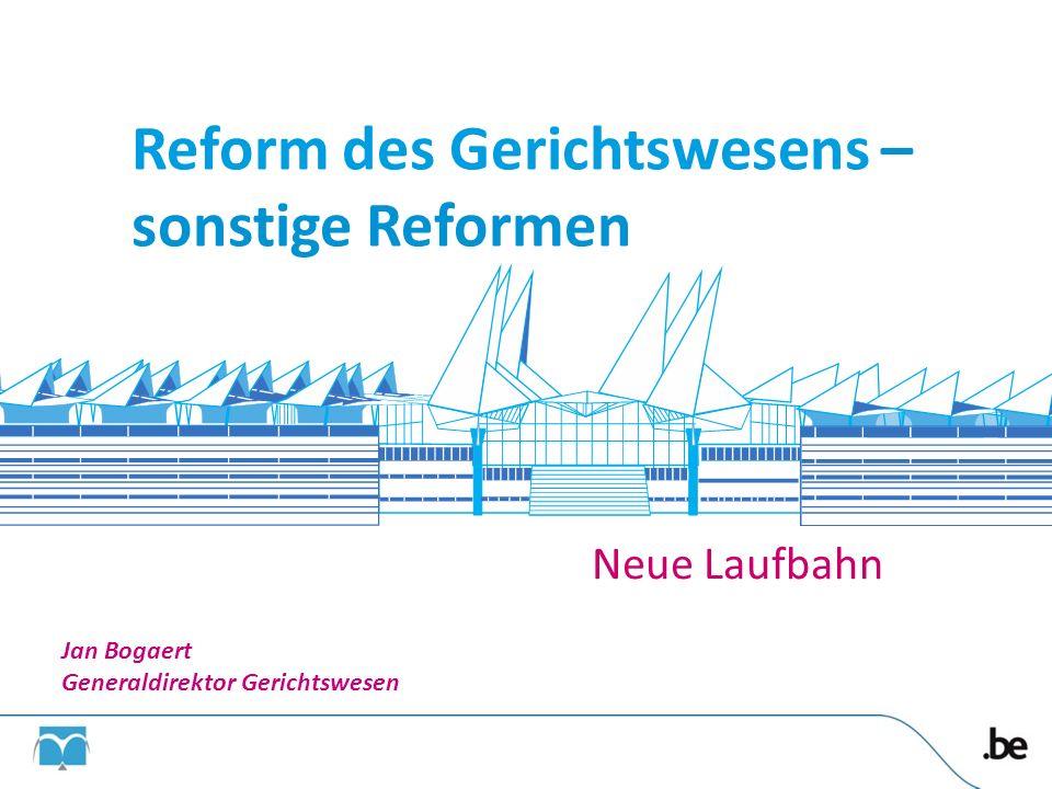 Reform des Gerichtswesens – sonstige Reformen Neue Laufbahn Jan Bogaert Generaldirektor Gerichtswesen