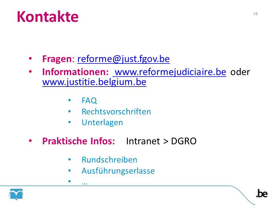 Kontakte 58 Fragen: reforme@just.fgov.bereforme@just.fgov.be Informationen: www.reformejudiciaire.be oder www.justitie.belgium.be www.reformejudiciair
