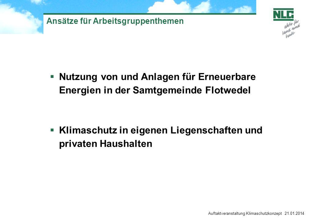 Auftaktveranstaltung Klimaschutzkonzept 21.01.2014 Ansätze für Arbeitsgruppenthemen Nutzung von und Anlagen für Erneuerbare Energien in der Samtgemein