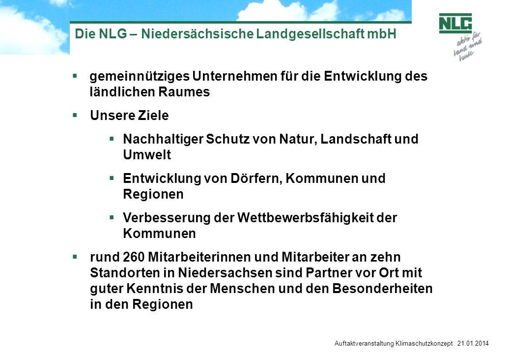 Auftaktveranstaltung Klimaschutzkonzept 21.01.2014 Die NLG – Niedersächsische Landgesellschaft mbH gemeinnütziges Unternehmen für die Entwicklung des