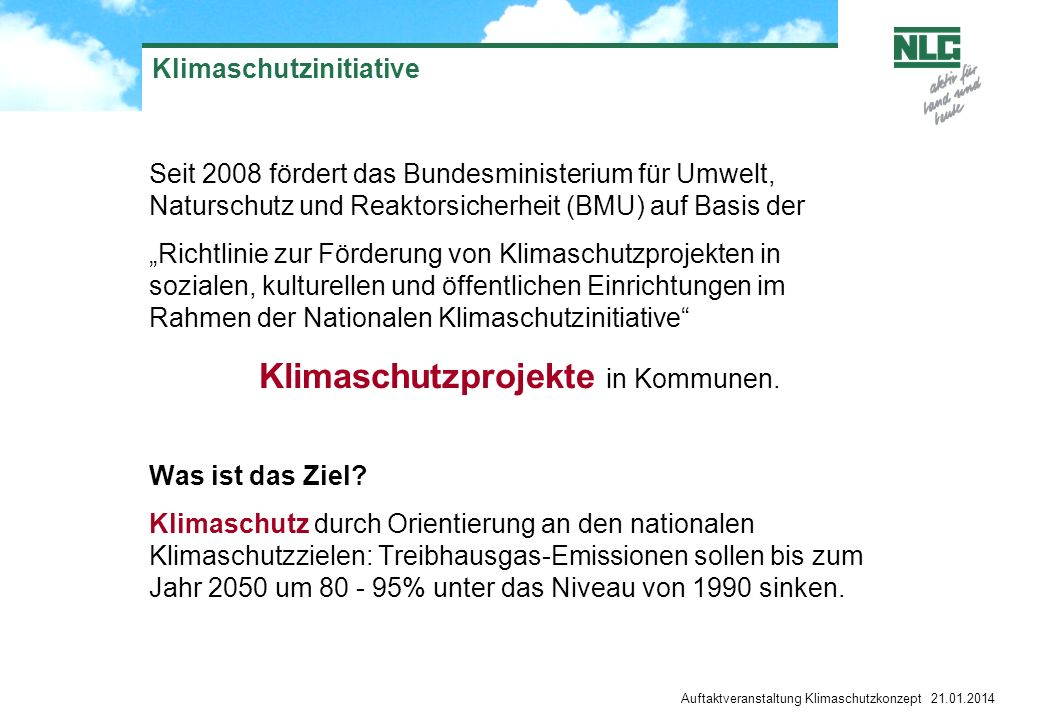 Auftaktveranstaltung Klimaschutzkonzept 21.01.2014 Klimapolitische Ziele der Bundesregierung 2010 Die klimapolitischen Ziele der Bundesregierung sind aufgrund der Koalitionsverhandlungen in Teilen geändert worden: z.
