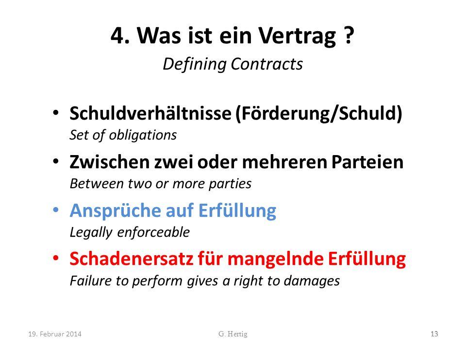 4. Was ist ein Vertrag ? Defining Contracts Schuldverhältnisse (Förderung/Schuld) Set of obligations Zwischen zwei oder mehreren Parteien Between two