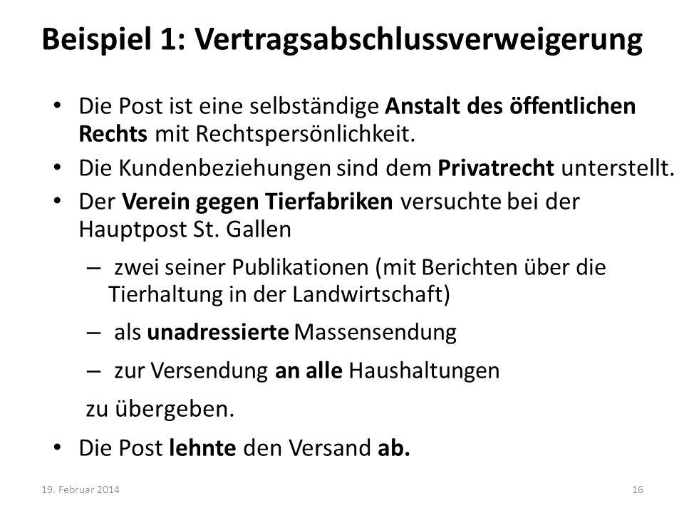 Beispiel 1: Vertragsabschlussverweigerung Die Post ist eine selbständige Anstalt des öffentlichen Rechts mit Rechtspersönlichkeit. Die Kundenbeziehung