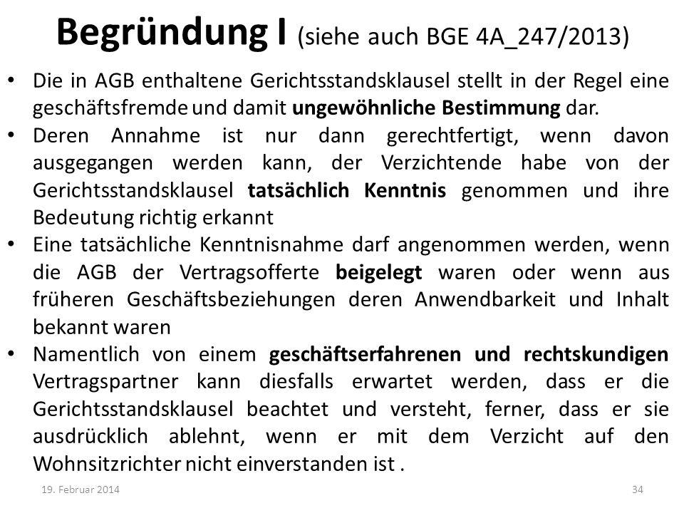 Begründung I (siehe auch BGE 4A_247/2013) Die in AGB enthaltene Gerichtsstandsklausel stellt in der Regel eine geschäftsfremde und damit ungewöhnliche