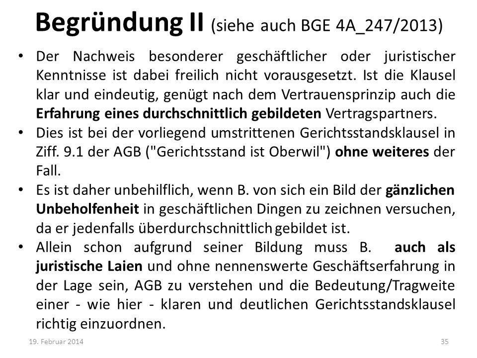 Begründung II (siehe auch BGE 4A_247/2013) Der Nachweis besonderer geschäftlicher oder juristischer Kenntnisse ist dabei freilich nicht vorausgesetzt.