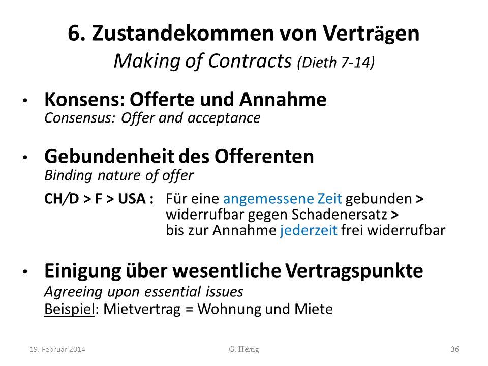 6. Zustandekommen von Vertr äg en Making of Contracts (Dieth 7-14) Konsens: Offerte und Annahme Consensus: Offer and acceptance Gebundenheit des Offer