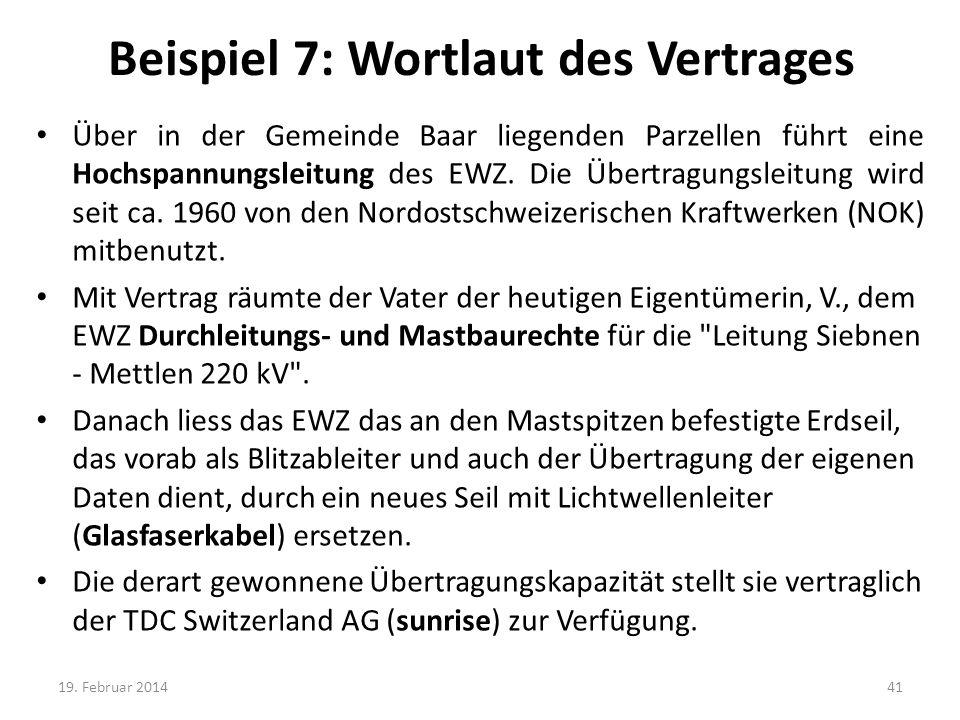 Beispiel 7: Wortlaut des Vertrages Über in der Gemeinde Baar liegenden Parzellen führt eine Hochspannungsleitung des EWZ. Die Übertragungsleitung wird