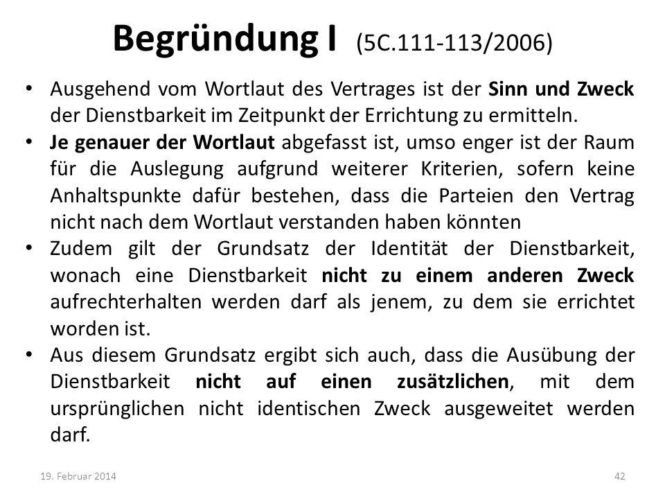 Begründung I (5C.111-113/2006) Ausgehend vom Wortlaut des Vertrages ist der Sinn und Zweck der Dienstbarkeit im Zeitpunkt der Errichtung zu ermitteln.