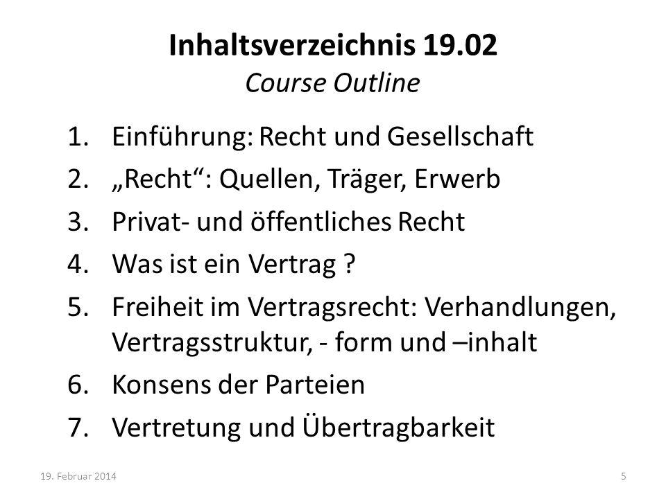 Inhaltsverzeichnis 19.02 Course Outline 1.Einführung: Recht und Gesellschaft 2.Recht: Quellen, Träger, Erwerb 3.Privat- und öffentliches Recht 4.Was i