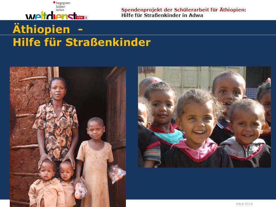 1 Spendenprojekt der Schülerarbeit für Äthiopien: Hilfe für Straßenkinder in Adwa Wolfgang Ilg / Fritz Leng März 2014 Äthiopien - Hilfe für Straßenkinder