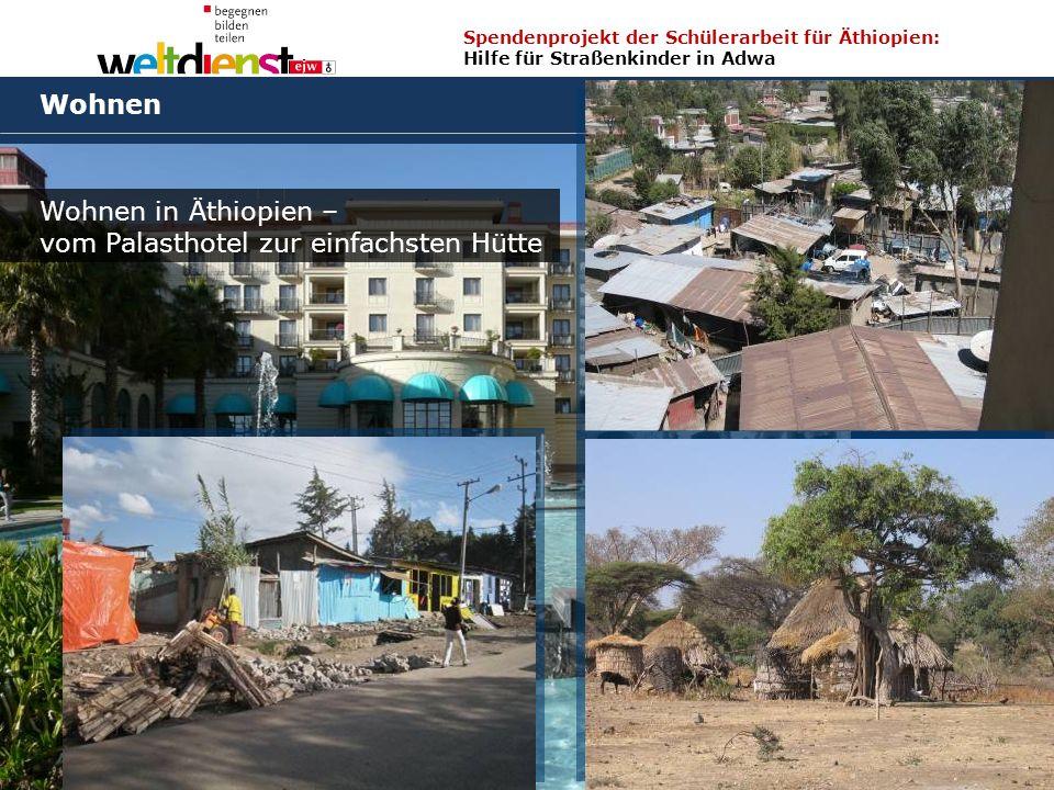 7 Spendenprojekt der Schülerarbeit für Äthiopien: Hilfe für Straßenkinder in Adwa Wolfgang Ilg / Fritz Leng März 2014 Wohnen Wohnen in Äthiopien – vom Palasthotel zur einfachsten Hütte