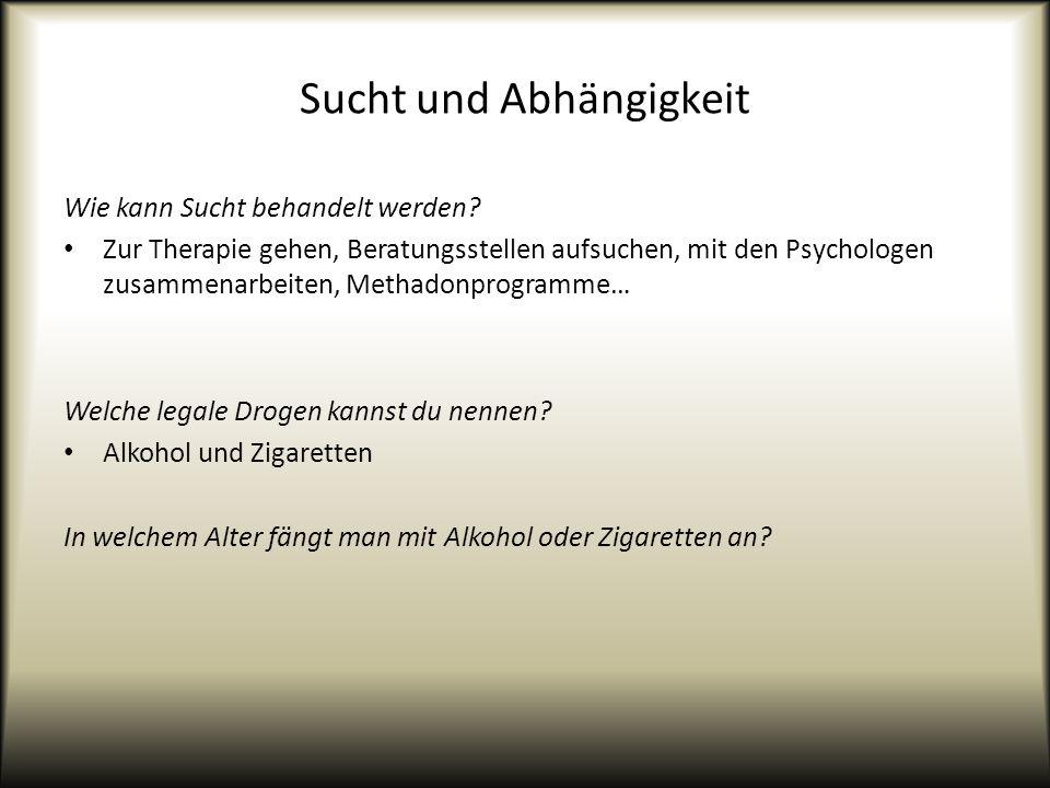 Sucht und Abhängigkeit Wie kann Sucht behandelt werden? Zur Therapie gehen, Beratungsstellen aufsuchen, mit den Psychologen zusammenarbeiten, Methadon