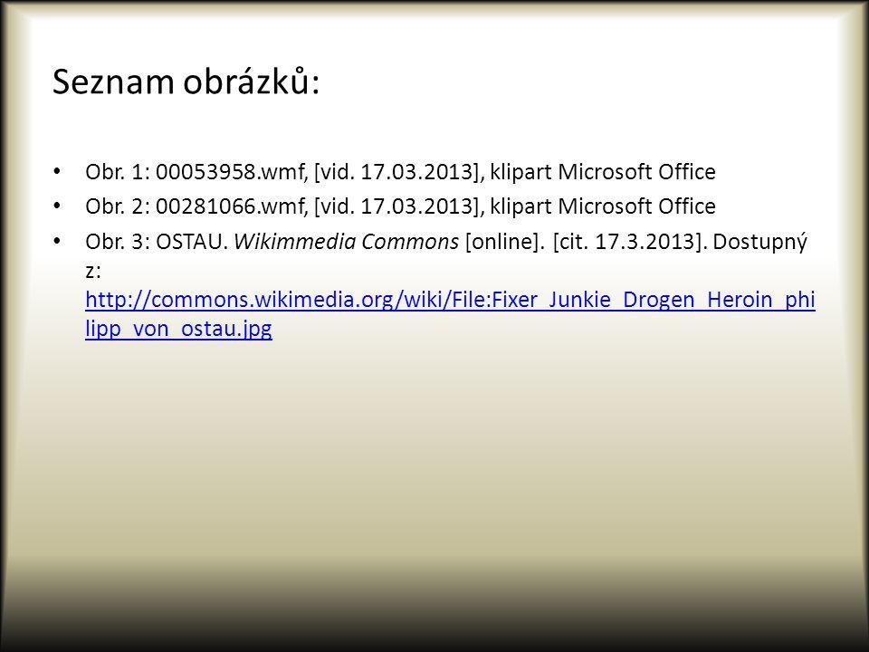Seznam obrázků: Obr. 1: 00053958.wmf, [vid. 17.03.2013], klipart Microsoft Office Obr. 2: 00281066.wmf, [vid. 17.03.2013], klipart Microsoft Office Ob