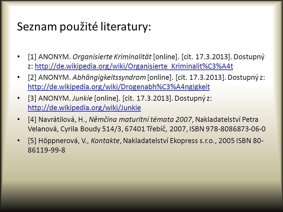 Seznam použité literatury: [1] ANONYM. Organisierte Kriminalität [online]. [cit. 17.3.2013]. Dostupný z: http://de.wikipedia.org/wiki/Organisierte_Kri