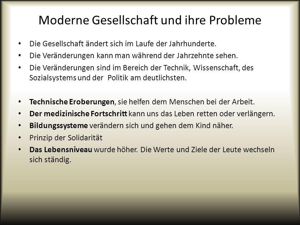 Moderne Gesellschaft und ihre Probleme Die Gesellschaft ändert sich im Laufe der Jahrhunderte. Die Veränderungen kann man während der Jahrzehnte sehen