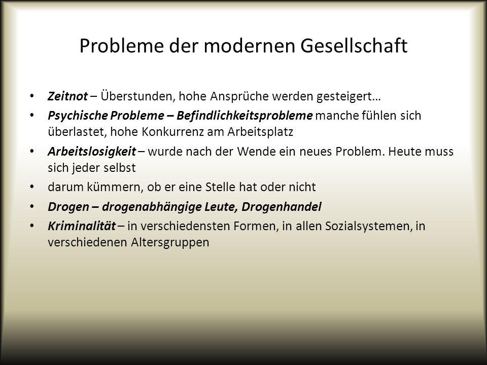 Probleme der modernen Gesellschaft Zeitnot – Überstunden, hohe Ansprüche werden gesteigert… Psychische Probleme – Befindlichkeitsprobleme manche fühle