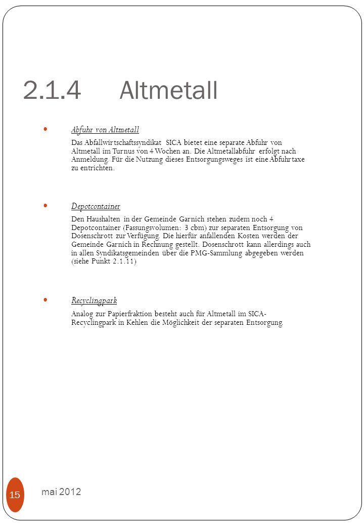 2.1.4Altmetall mai 2012 15 Abfuhr von Altmetall Das Abfallwirtschaftssyndikat SICA bietet eine separate Abfuhr von Altmetall im Turnus von 4 Wochen an.