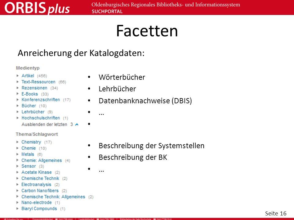 Seite 16 Facetten Anreicherung der Katalogdaten: Wörterbücher Lehrbücher Datenbanknachweise (DBIS) … Beschreibung der Systemstellen Beschreibung der B
