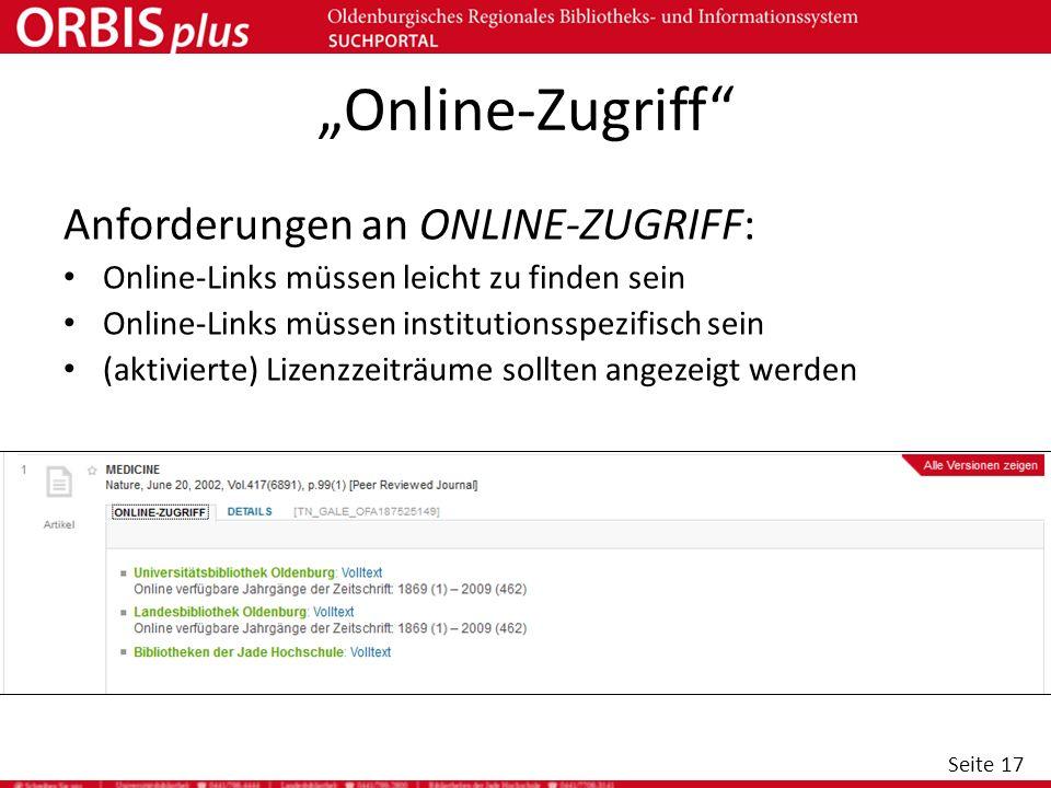 Seite 17 Online-Zugriff Anforderungen an ONLINE-ZUGRIFF: Online-Links müssen leicht zu finden sein Online-Links müssen institutionsspezifisch sein (ak