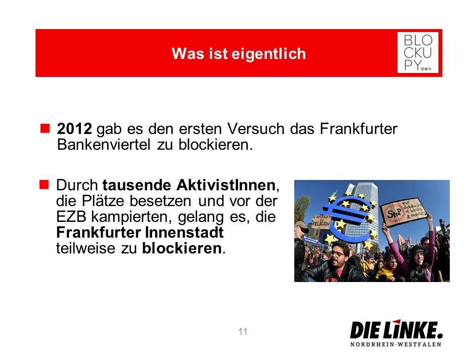 11 2012 gab es den ersten Versuch das Frankfurter Bankenviertel zu blockieren. Was ist eigentlich Durch tausende AktivistInnen, die Plätze besetzen un