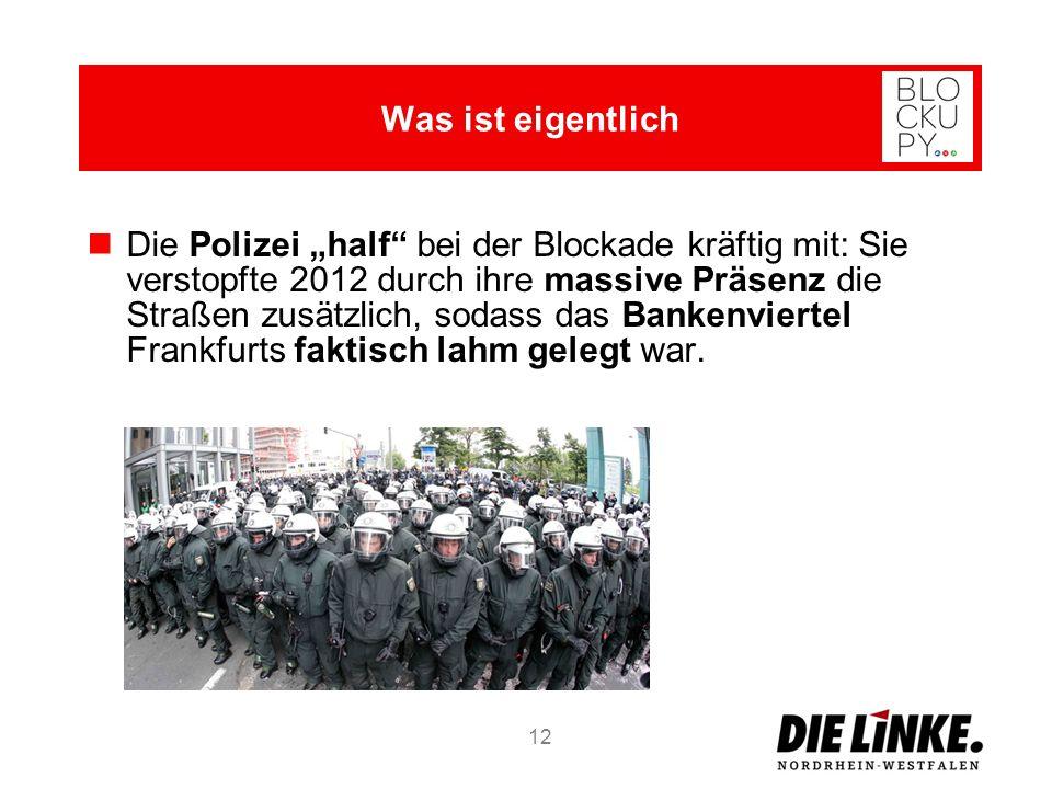 12 Die Polizei half bei der Blockade kräftig mit: Sie verstopfte 2012 durch ihre massive Präsenz die Straßen zusätzlich, sodass das Bankenviertel Fran