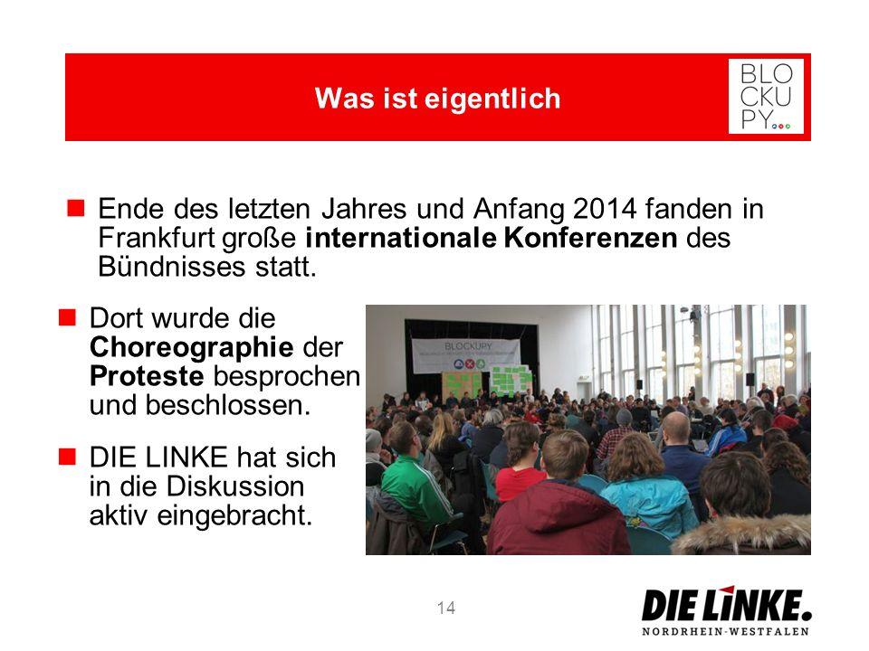 Ende des letzten Jahres und Anfang 2014 fanden in Frankfurt große internationale Konferenzen des Bündnisses statt. 14 Was ist eigentlich Dort wurde di