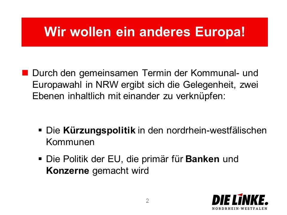 Wir wollen ein anderes Europa! Durch den gemeinsamen Termin der Kommunal- und Europawahl in NRW ergibt sich die Gelegenheit, zwei Ebenen inhaltlich mi