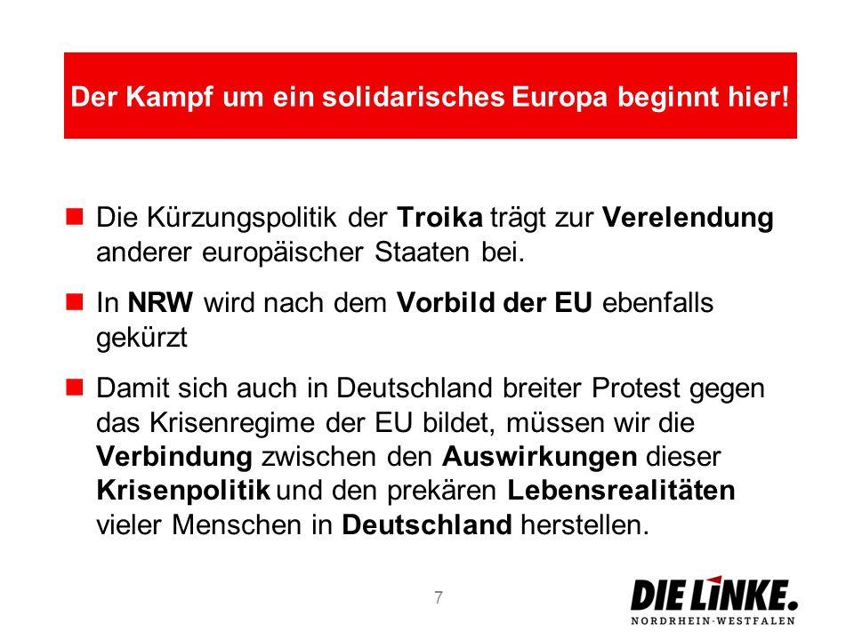 Die Kürzungspolitik der Troika trägt zur Verelendung anderer europäischer Staaten bei. In NRW wird nach dem Vorbild der EU ebenfalls gekürzt Damit sic