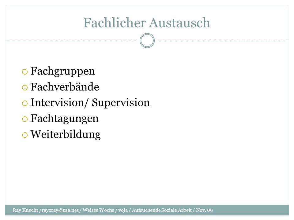 Fachlicher Austausch Fachgruppen Fachverbände Intervision/ Supervision Fachtagungen Weiterbildung Ray Knecht /rayxray@usa.net / Weisse Woche / voja /