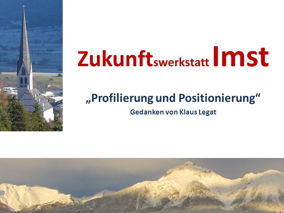 Zukunft swerkstatt Imst Profilierung und Positionierung Gedanken von Klaus Legat