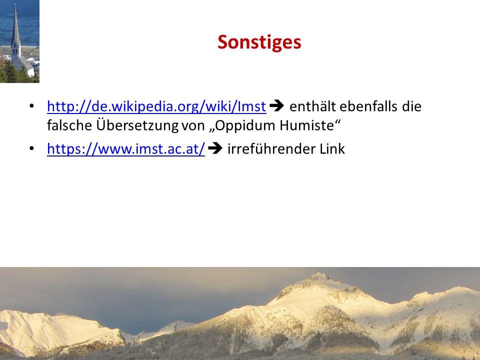 http://de.wikipedia.org/wiki/Imst enthält ebenfalls die falsche Übersetzung von Oppidum Humiste http://de.wikipedia.org/wiki/Imst https://www.imst.ac.at/ irreführender Link https://www.imst.ac.at/ Sonstiges