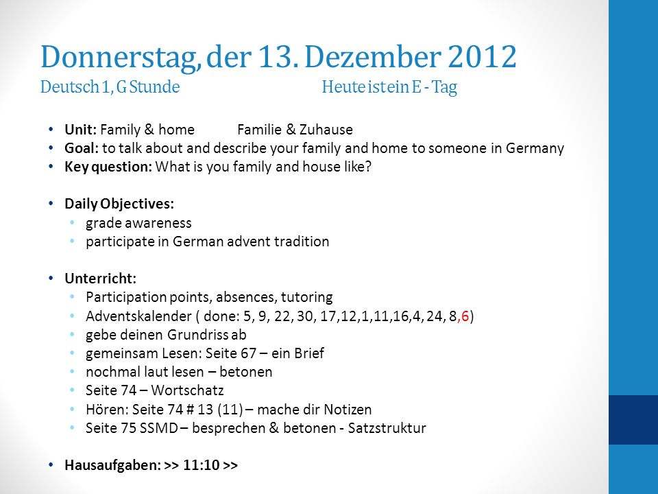 Donnerstag, der 13. Dezember 2012 Deutsch 1, G Stunde Heute ist ein E - Tag Unit: Family & home Familie & Zuhause Goal: to talk about and describe you