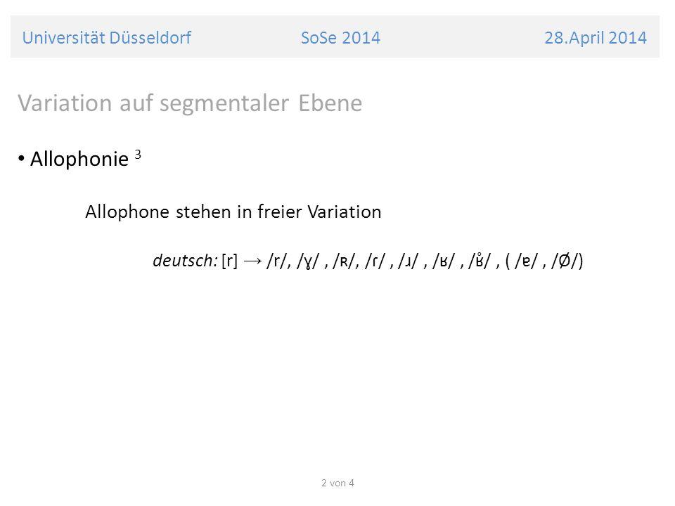 Universität Düsseldorf SoSe 2014 28.April 2014 Variation auf segmentaler Ebene Allophonie 3 Allophone stehen in freier Variation deutsch: [r] /r/, /ɣ/