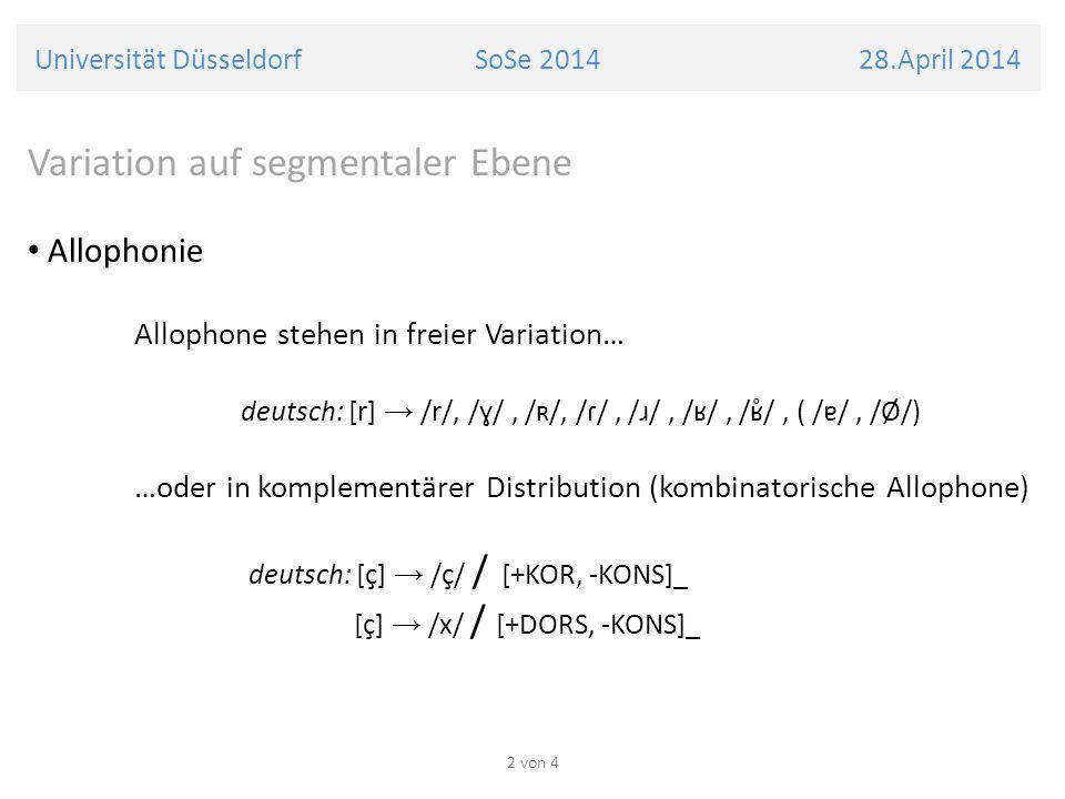 Universität Düsseldorf SoSe 2014 28.April 2014 Variation auf segmentaler Ebene Allophonie Allophone stehen in freier Variation… deutsch: [r] /r/, /ɣ/,