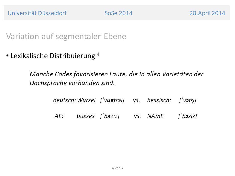 Universität Düsseldorf SoSe 2014 28.April 2014 Variation auf segmentaler Ebene Lexikalische Distribuierung 4 Manche Codes favorisieren Laute, die in a