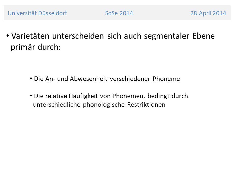Universität Düsseldorf SoSe 2014 28.April 2014 Varietäten unterscheiden sich auch segmentaler Ebene primär durch: Die An- und Abwesenheit verschiedene