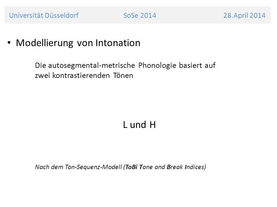 Universität Düsseldorf SoSe 2014 28.April 2014 Modellierung von Intonation Die autosegmental-metrische Phonologie basiert auf zwei kontrastierenden Tö