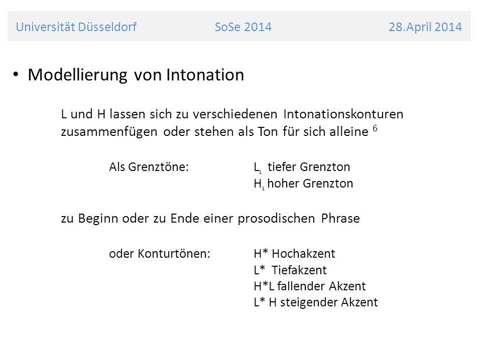 Universität Düsseldorf SoSe 2014 28.April 2014 Modellierung von Intonation L und H lassen sich zu verschiedenen Intonationskonturen zusammenfügen oder
