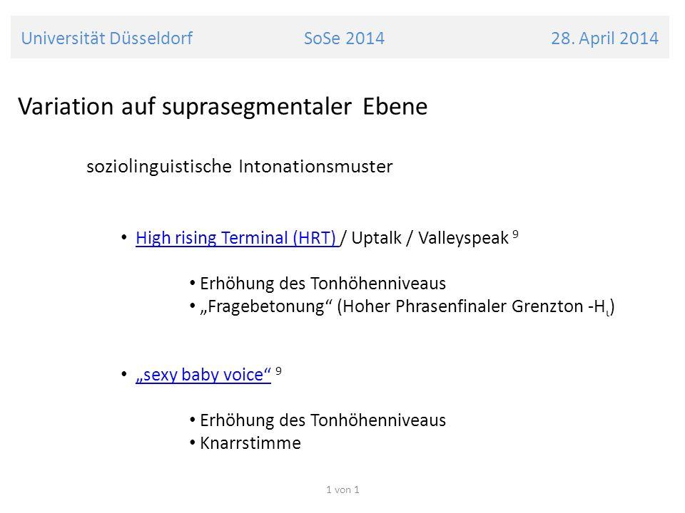 Universität Düsseldorf SoSe 2014 28. April 2014 Variation auf suprasegmentaler Ebene soziolinguistische Intonationsmuster High rising Terminal (HRT) /