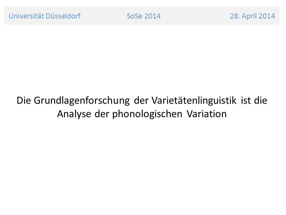 Universität Düsseldorf SoSe 2014 28. April 2014 Die Grundlagenforschung der Varietätenlinguistik ist die Analyse der phonologischen Variation
