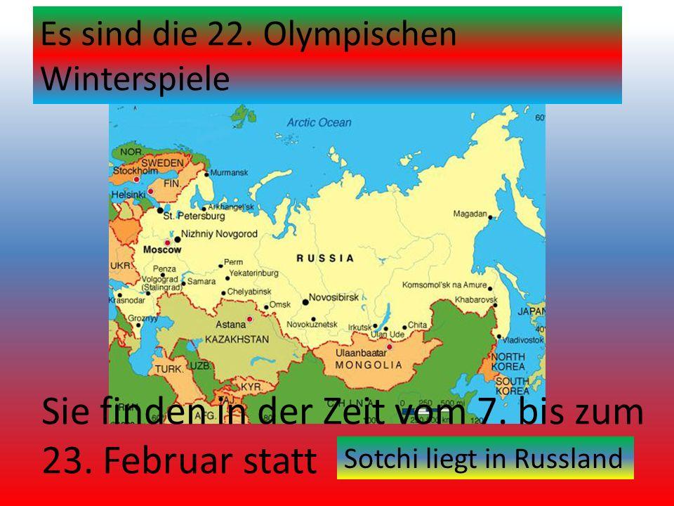 Sie finden in der Zeit vom 7. bis zum 23. Februar statt Es sind die 22. Olympischen Winterspiele Sotchi liegt in Russland
