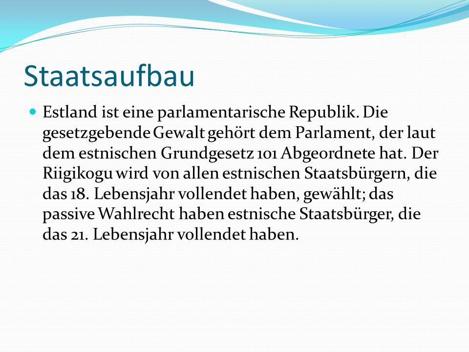 Staatsaufbau Estland ist eine parlamentarische Republik.